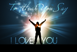 To Hear You Say I Love You - modified from http://creativemyk.com