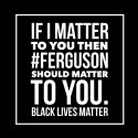 If I matter to you then #Ferguson should matter to you. #BlackLivesMatter illustration by Darren Calhoun